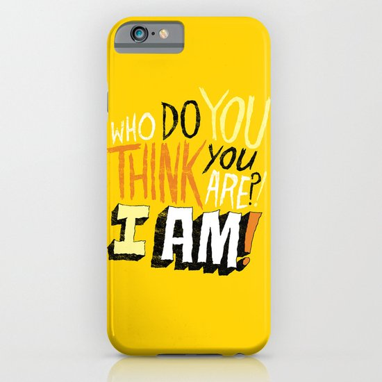 """""""WHO DO YOU THINK YOU ARE?! I AM!!"""" iPhone & iPod Case"""