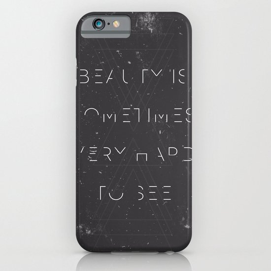 Beauty is Sometimes Very Hard to See iPhone & iPod Case