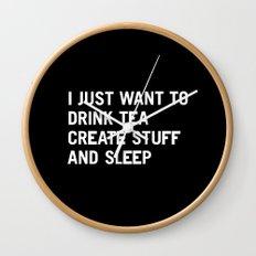 I just want to drink tea create stuff and sleep Wall Clock