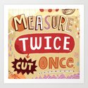 Measure Twice.  Cut Once. Art Print