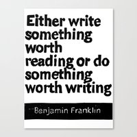 Either write something worth doing or do something worth writing Canvas Print