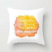 Gratitude turns what we have into enough Throw Pillow