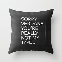 Sorry Verdana you're really not my type Throw Pillow