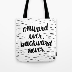 Onward Ever, Backward Never Tote Bag