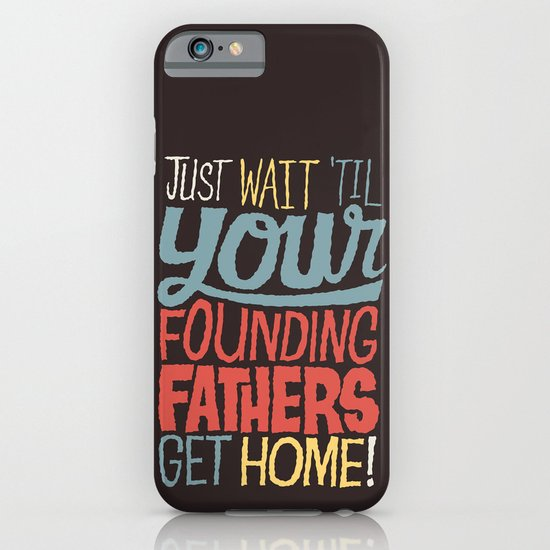 Just wait 'til your founding fathers get home! iPhone & iPod Case