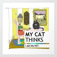 My Cat Thinks I Am His P… Art Print