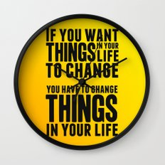 If you want things in your life to change Wall Clock