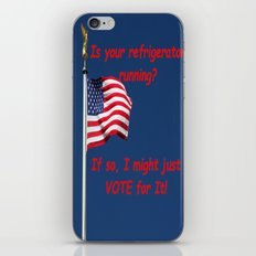 Is your refrigerator running?  If so, I might just VOTE for It! iPhone & iPod Skin
