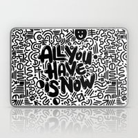 ALL YOU HAVE IS NOW Laptop & iPad Skin