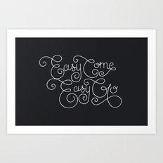 Easy Come. Easy Go. Art Print