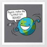 Physics Makes The World … Art Print