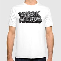 Work Hard & Love This Sh… Mens Fitted Tee White SMALL