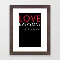 Love Everyone...Just Because Framed Art Print