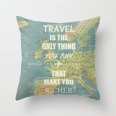 Travel is the only thing you buy that make you richer Throw Pillow
