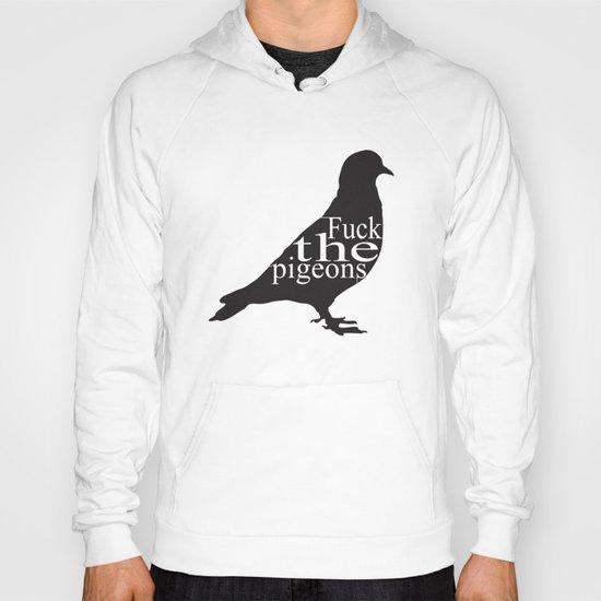 """F*CK the pigeons"" Hoody"