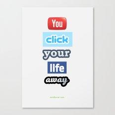 You Click Your Life Away Canvas Print