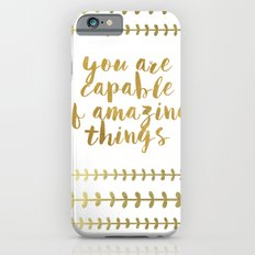 You Are Capable Of Amazing Things iPhone 6 Slim Case