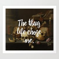 THE THUG LIFE CHOSE ME Art Print