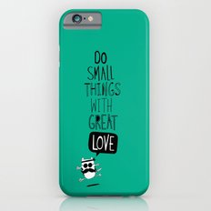 do small things with great love iPhone 6 Slim Case