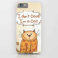 iPhone & iPod Case featuring I don't care, I'm a Cat by Arevik Martirosyan