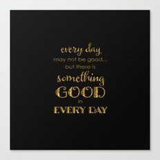 Every Day- On Black Canvas Print