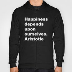 Happiness depends upon ourselves. Aristotle Hoody