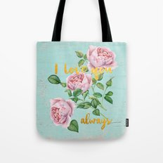 I love you- always - Typography and roses  Tote Bag
