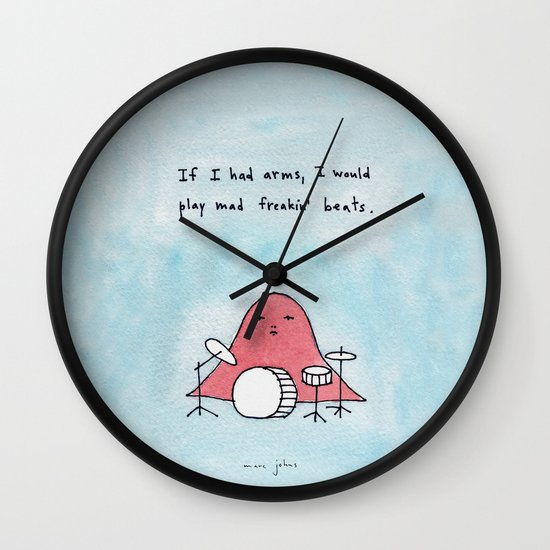 If I had arms, I would play mad freakin' beats Wall Clock