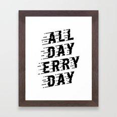 All Day Erry Day Framed Art Print
