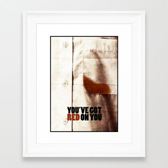 You've got red on you Framed Art Print