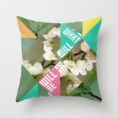 What Will Be Will Be Throw Pillow