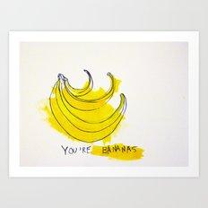 You're Bananas Art Print
