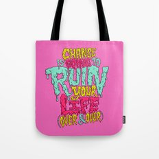 Change is Going to Ruin Your Life (Over & Over) Tote Bag