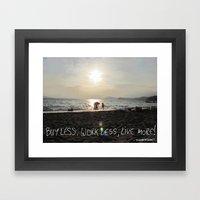 Buy Less; Work Less; Liv… Framed Art Print