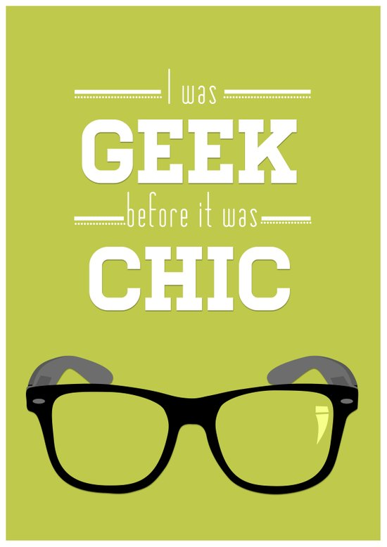 I was Geek before it was Chic Art Print