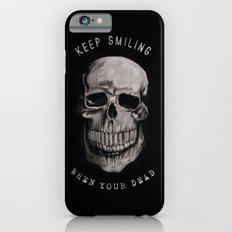 Keep Smiling when your dead II Slim Case iPhone 6s
