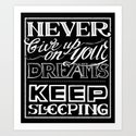 Never give up on your dreams Art Print