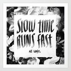Slow Time Runs Fast (At Last) Art Print