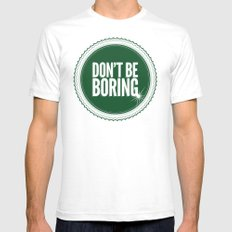 Don't Be Boring Mens Fitted Tee White SMALL