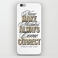 Never make mistakes, always come correct. iPhone & iPod Skin