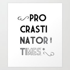 The Procrastinator (some) Times Art Print