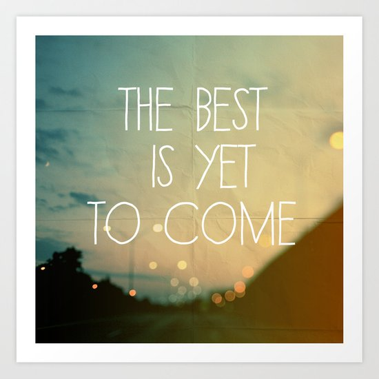 The Best Is Yet To Come Art Print By Alicia Bock Society6