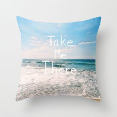 Take Me There... Throw Pillow
