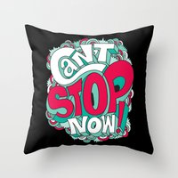 Can't Stop Now! Throw Pillow