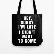 HEY, SORRY I'M LATE - I … Tote Bag