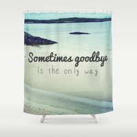 Sometimes goodbye is the only way Shower Curtain