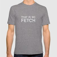 That is so FETCH - quote from the movie Mean Girls Mens Fitted Tee Tri-Grey SMALL