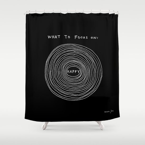 What to focus on - Happy (on black) Shower Curtain