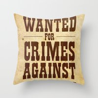 WANTED FOR CRIMES AGAINS… Throw Pillow