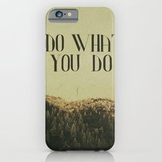 Do What You Do Slim Case iPhone 6s